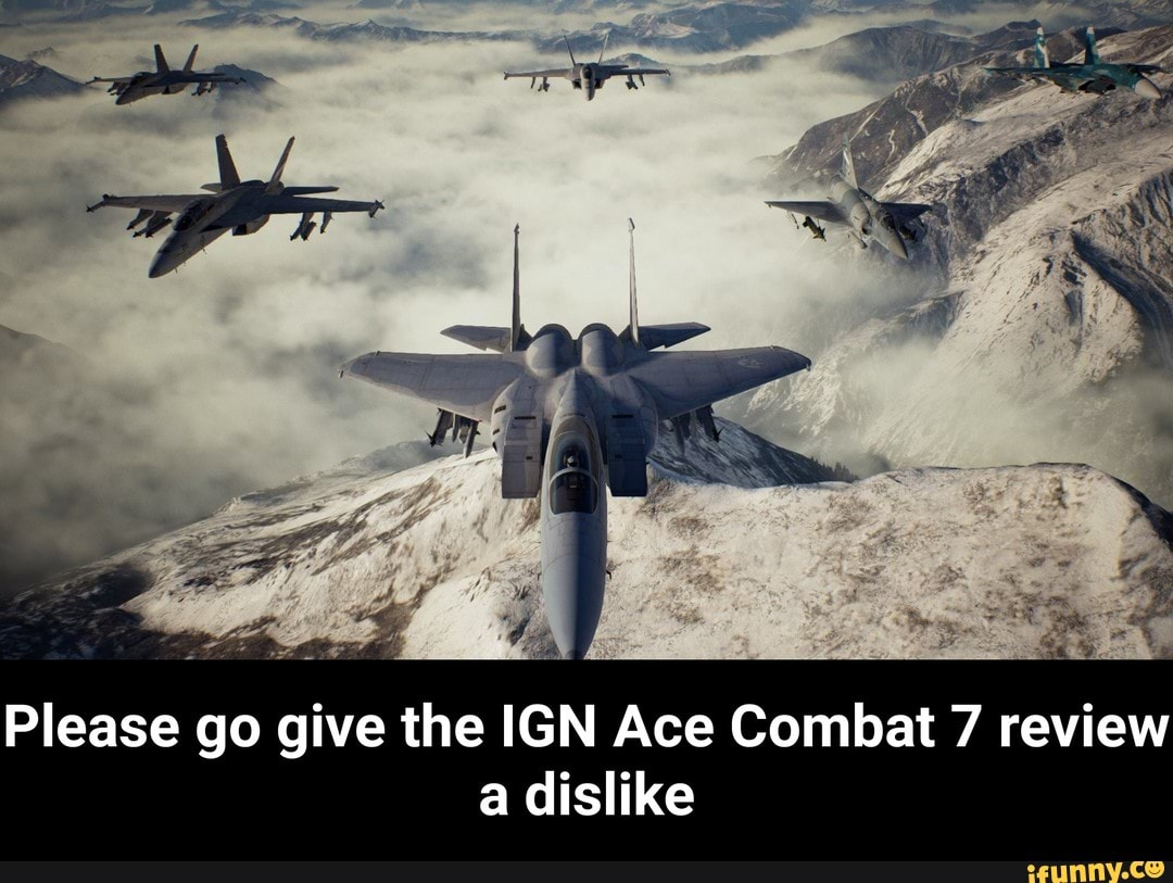 Please go give the IGN Ace Combat 7 review a dislike