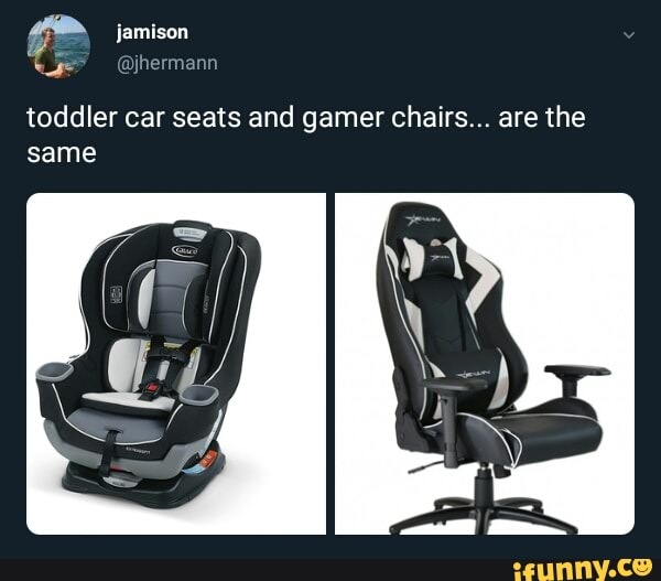 Toddler Car Seats And Gamer Chairs Are The Same Ifunny