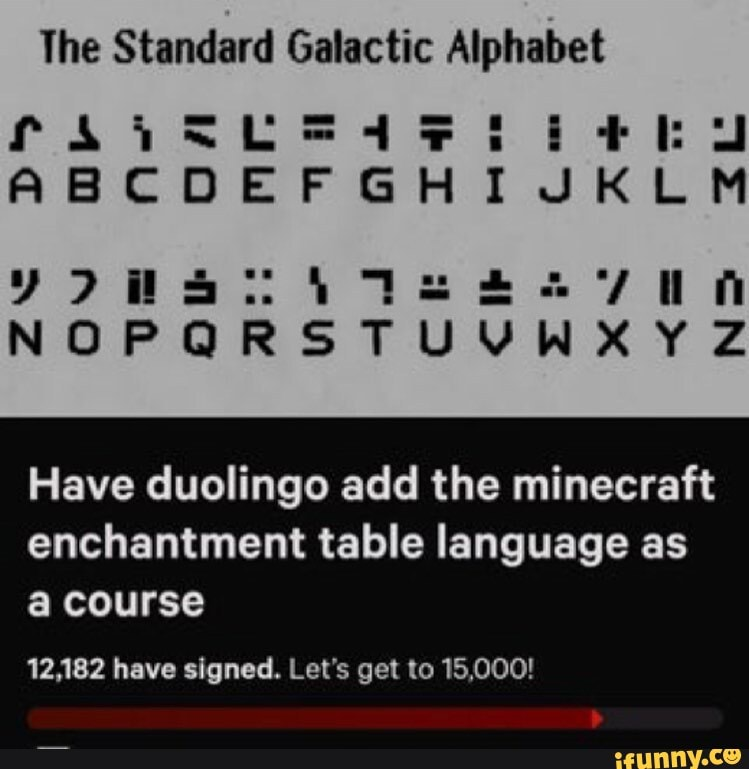 Ihe Standard Galactic Alphabet Have Duolingo Add The Minecraft Enchantment Table Language As A Course 12 182 Have Signed Let S Get To 15 000 Ifunny
