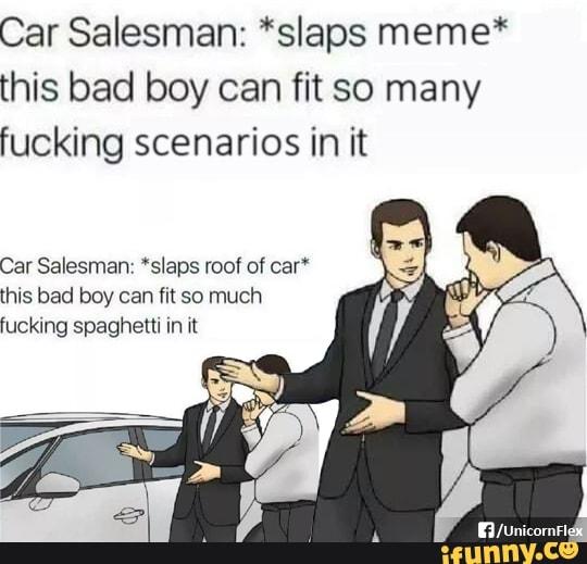 Car Salesman Slaps Meme This Bad Boy Can Fit So Many Fucking
