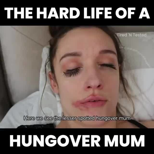 THE HARD LIFE OF A, HUNGOVER MUM