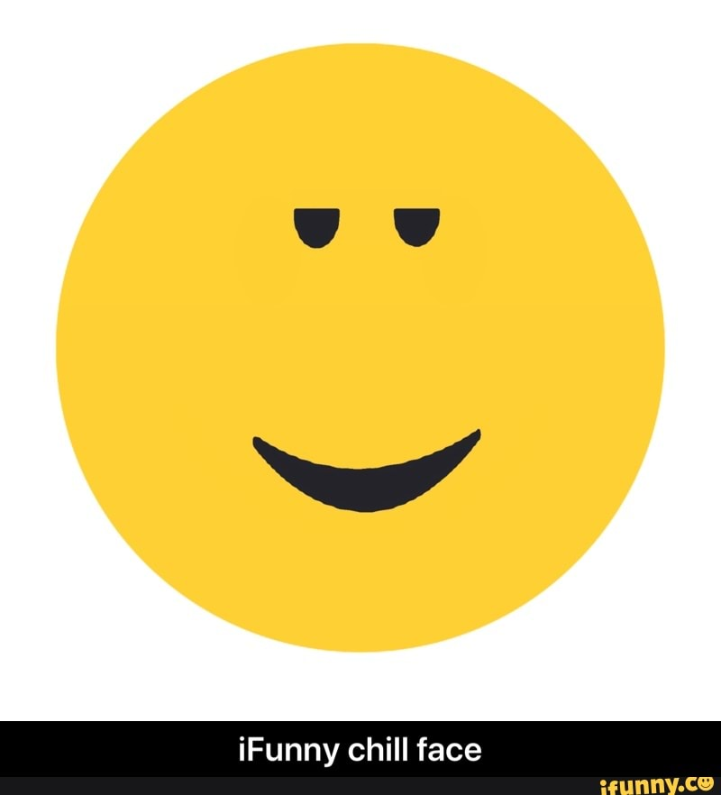 Ifunny Chill Face Ifunny