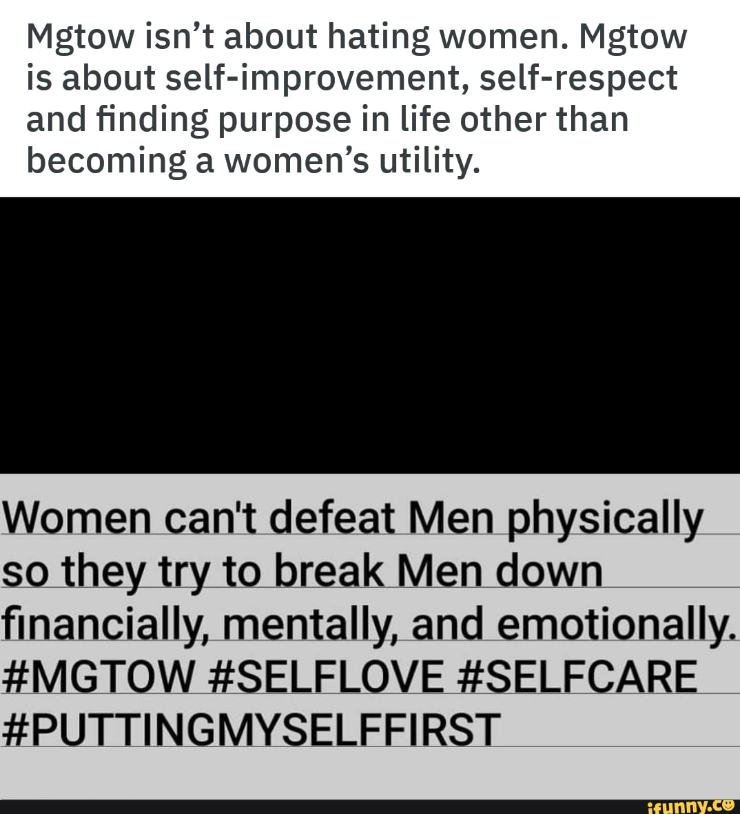 Mgtow isn't about hating women  Mgtow is about self