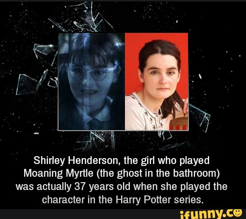 Shirley Henderson The Girl Who Played Moaning Myrtle The Ghost In The Bathroom Was Actually 37 Years Old When She Played Lhe Character In The Harry Potter Series Ifunny