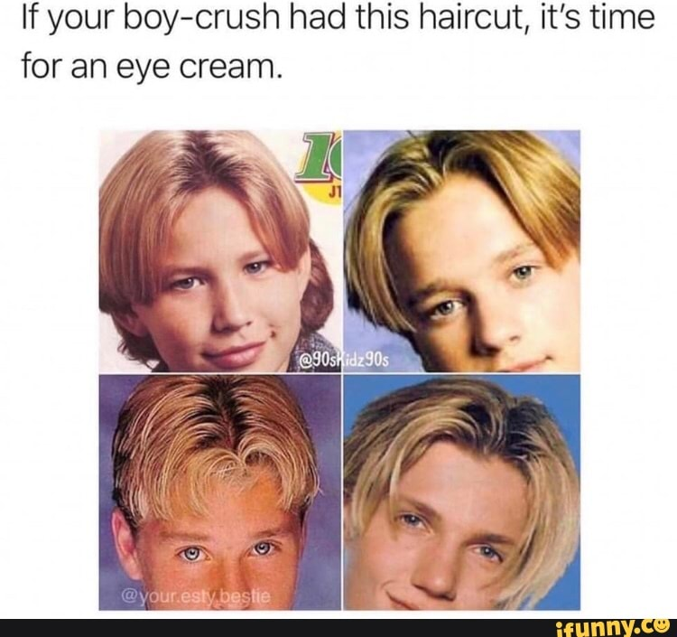 If Your Boy Crush Had This Haircut It S Time For An Eye Cream Ifunny