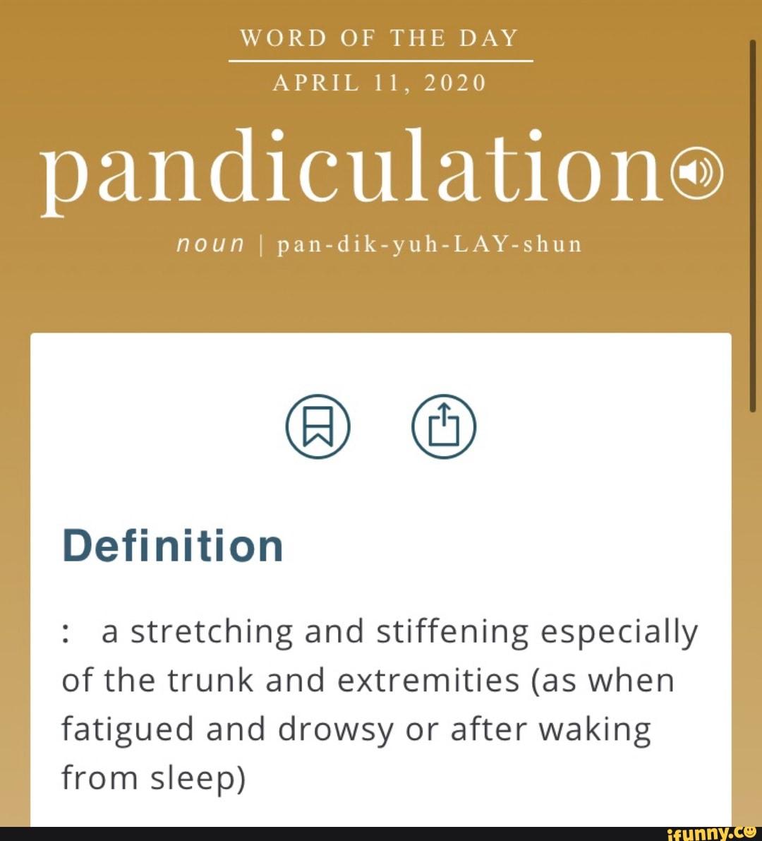 APRIL SIG. 2020 pandiculationo noun I pan-dik-yuh-LAY-shun ...