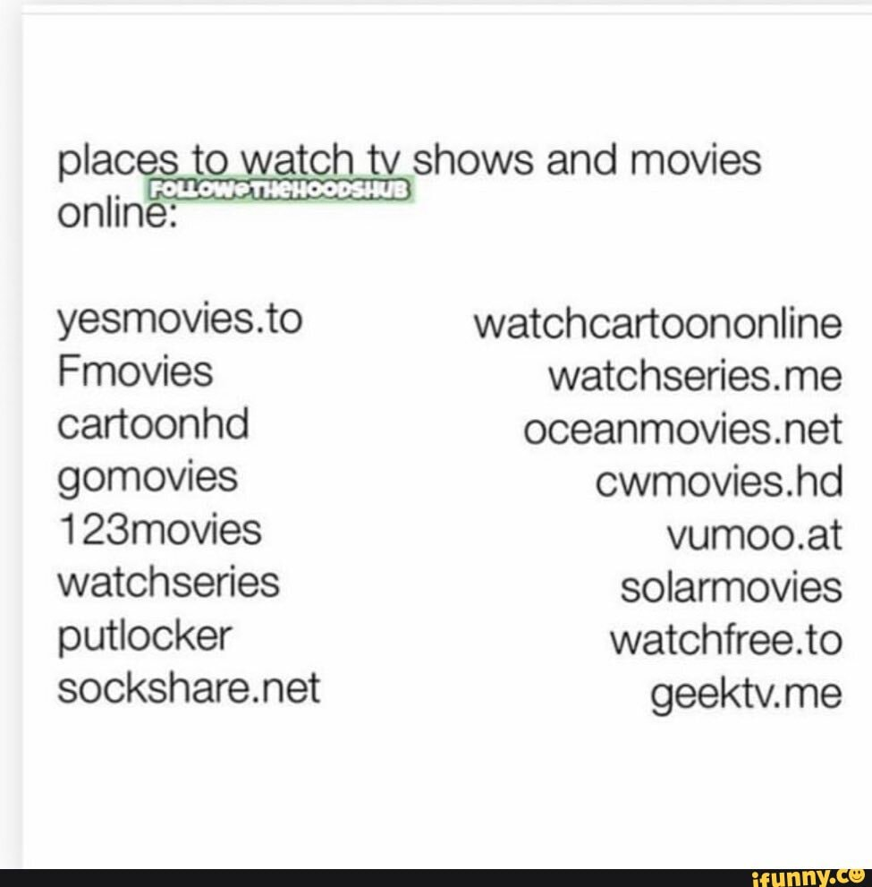 Places To Watch Tv Shows And Movies Online Yesmovies To Fmovies Cartoonhd Gomovies 123movies Watchseries Putlocker Sockshare Net Watchcartoononline Watchseries Me Oceanmovies Net Cwmovies Hd Vumoo At Solarmovies Watchfree To Geektv Me Ifunny