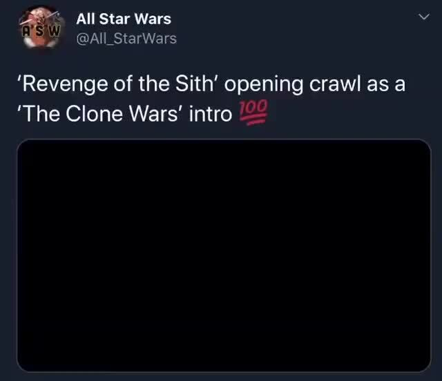 Iss Revenge Of The Sith Opening Crawl As A The Clone Wars Intro Ifunny
