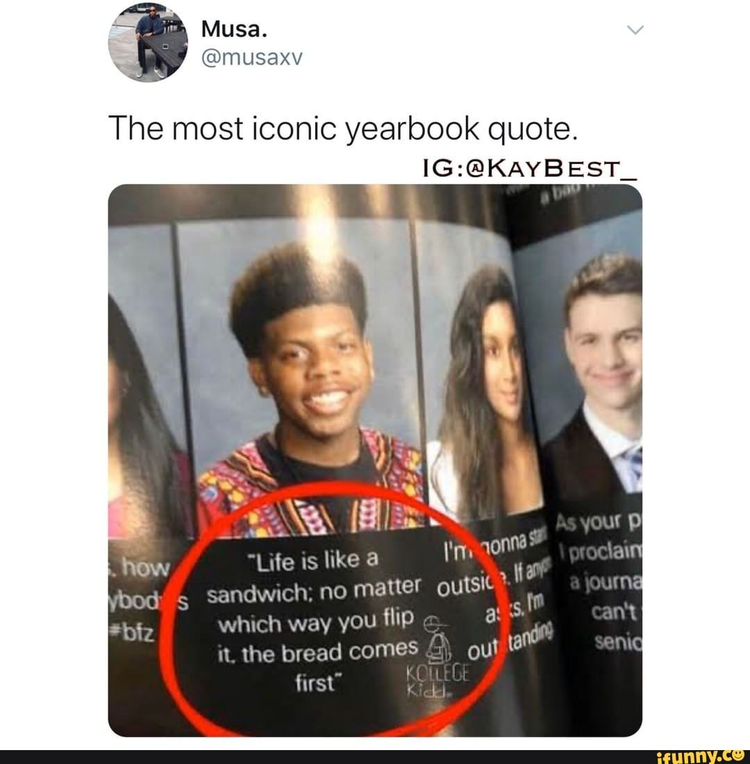"The most iconic yearbook quote. ""Life is like à sandwich ..."