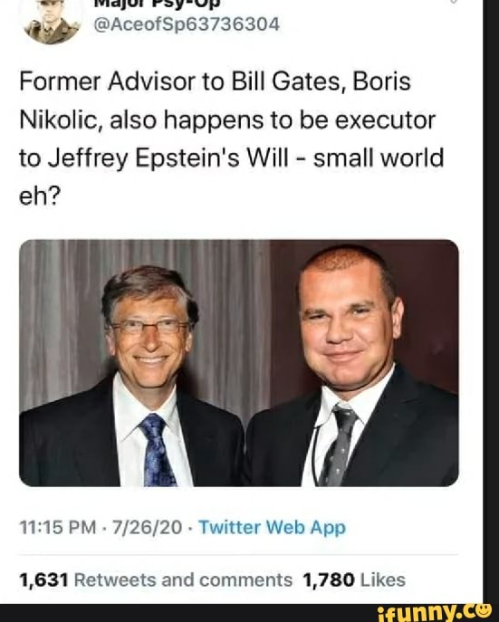 """O oro etl SF"""" Former Advisor to Bill Gates, Boris Nikolic, also happens to  be executor to Jeffrey Epstein's Will small world 11:15 PM 7/26/20 Twitter  Web App 1,631 Retweets and comments 1,780 Likes - iFunny :)"""