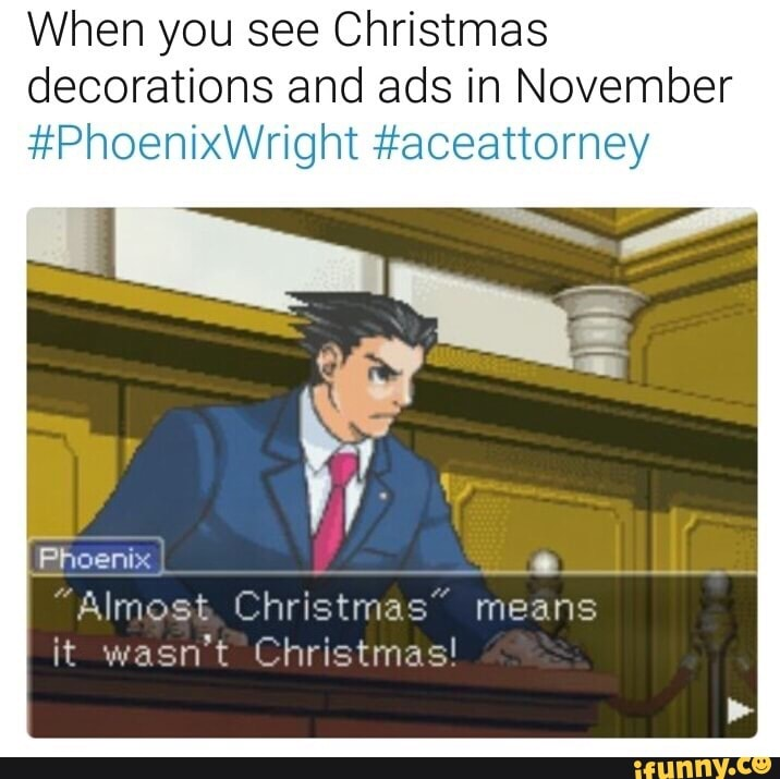 Almost Christmas Means It Wasnt Christmas.When You See Christmas Decorations And Ads In November