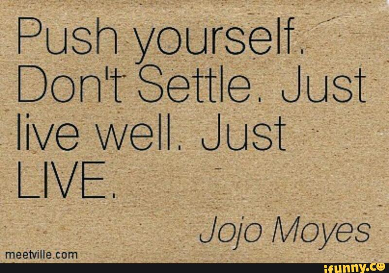 Push yourself Don'T SeTTle  Just live Well  J_usT LIVE meetv