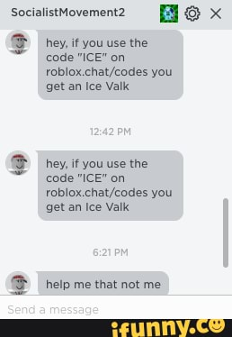 Code Ice On Roblox Chat Codes You Get An Ice Valk E Hey If You