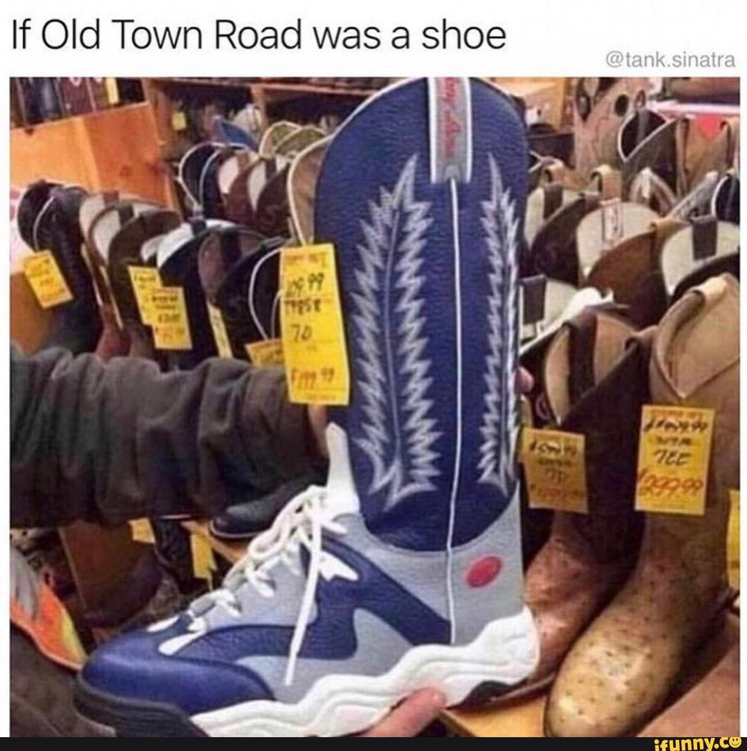 If Old Town Road Was A Shoe Ifunny