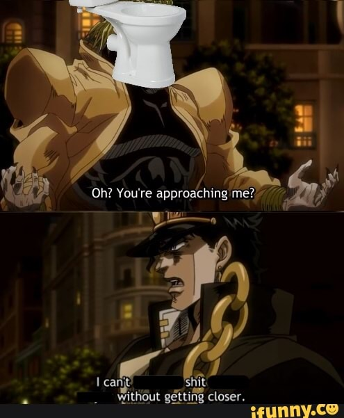 oh jotaro youre approaching me