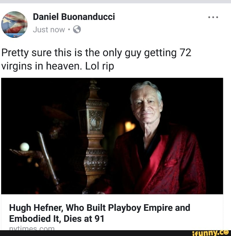 Pretty Sure This Is The Only Guy Getting 72 Virgins In Heaven Lol Rip Hugh Hefner Who Built Playboy Empire And Embodied It Dies At 91 Ifunny
