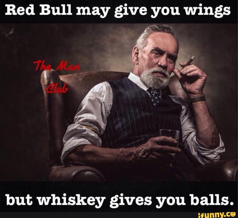Red Bull may give you wings , but whiskey gives you balls. - iFunny :)