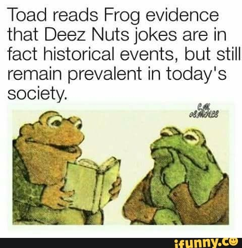 Toad Reads Frog Evidence That Deez Nuts Jokes Are In Fact Historical Events But Still Remain Prevalent In Today S Ifunny