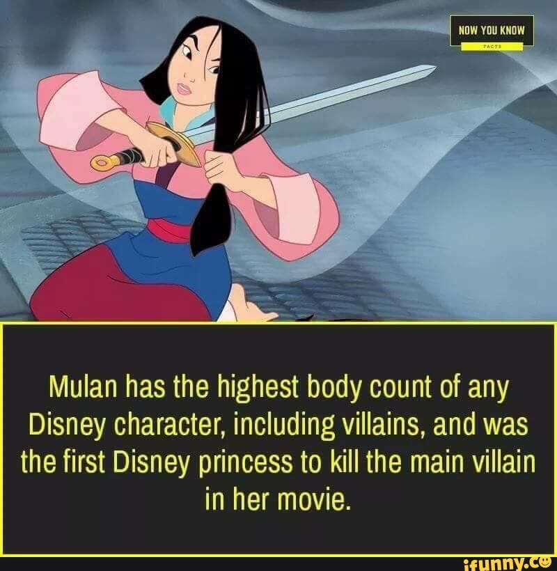 Mulan Has The Highest Body Count Of Any Disney Character Including Villains And Was The First Disney Princess To Kill The Main Villain In Her Movie Ifunny