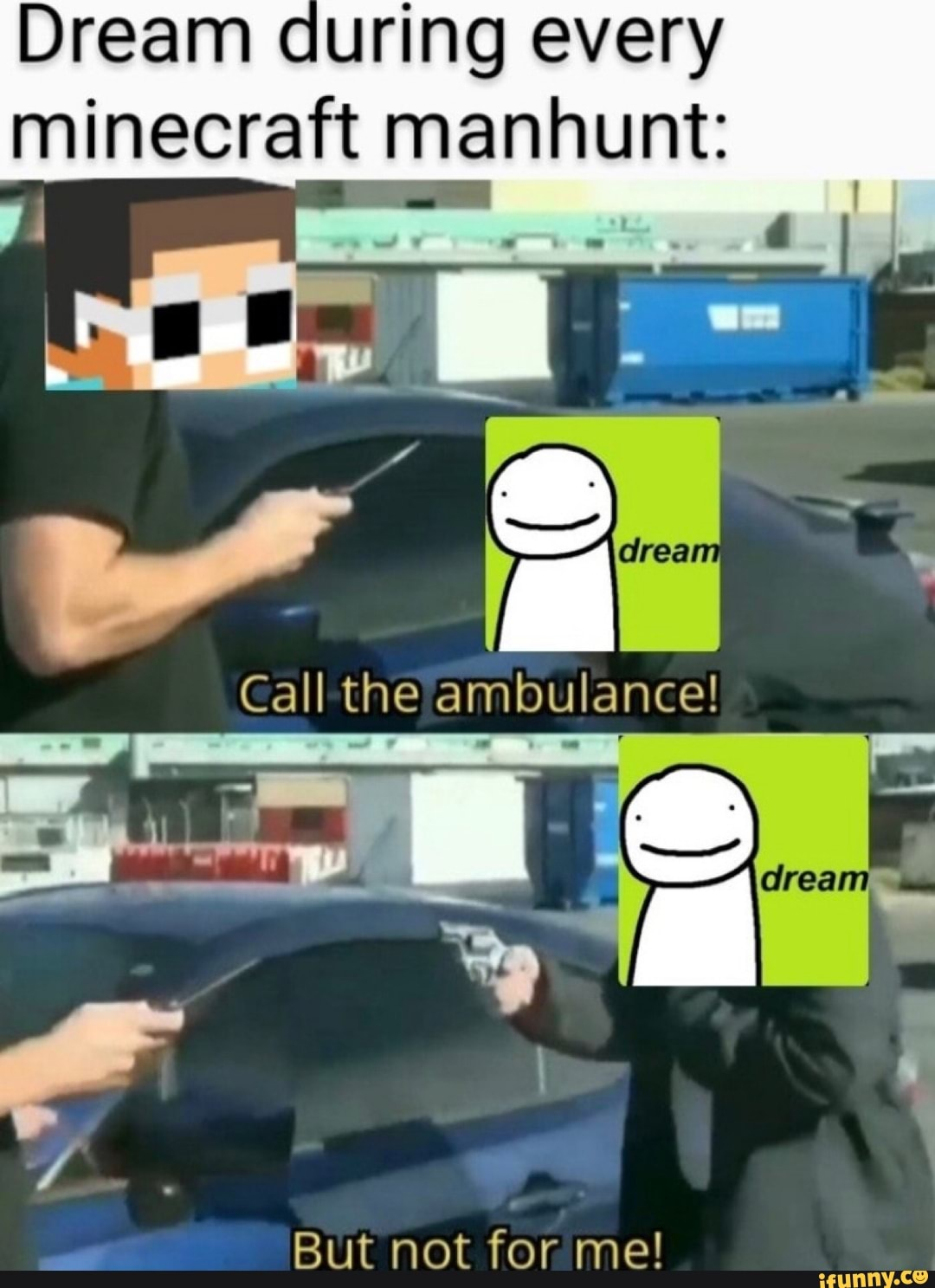 Dream During Every Minecraft Manhunt Call The Ambulance But Not For Me Ifunny Can i call him or her an 'ambulance attendant'? dream during every minecraft manhunt