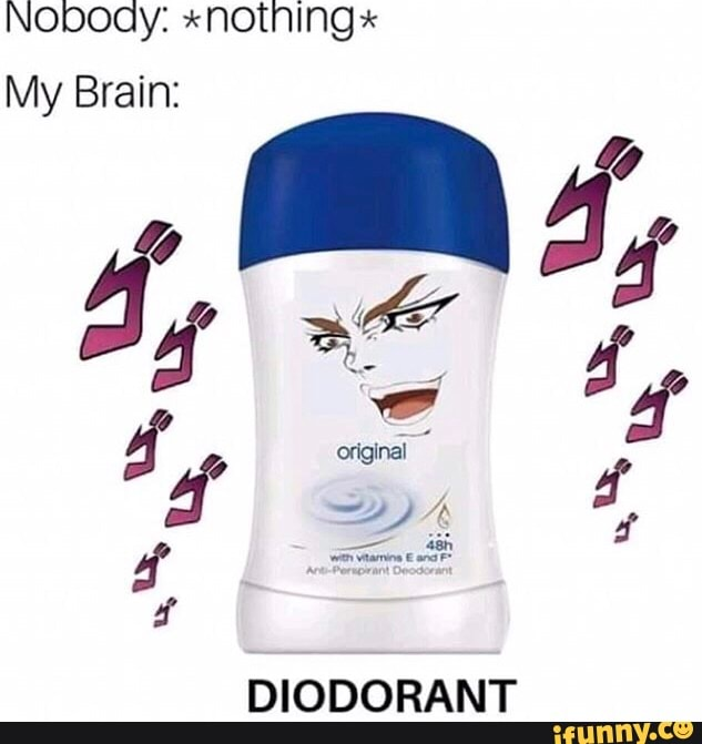 Nobody: *nothing* My Brain: DIODORANT - iFunny :)