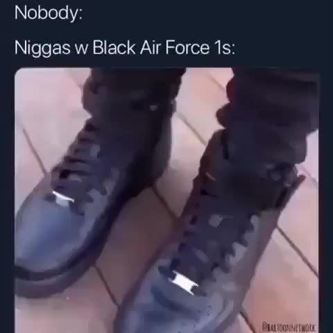 Nobody Niggas W Black Air Force 13 Ifunny