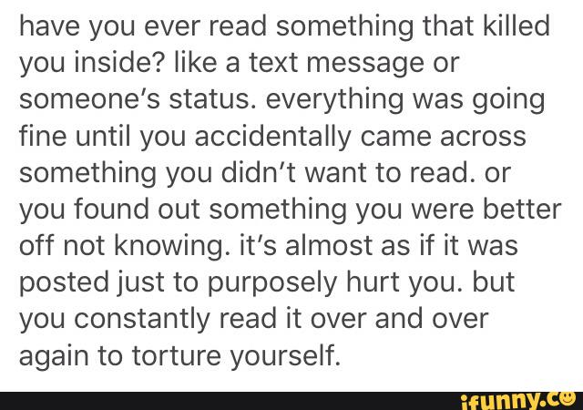 Have you ever read something that killed you inside? like
