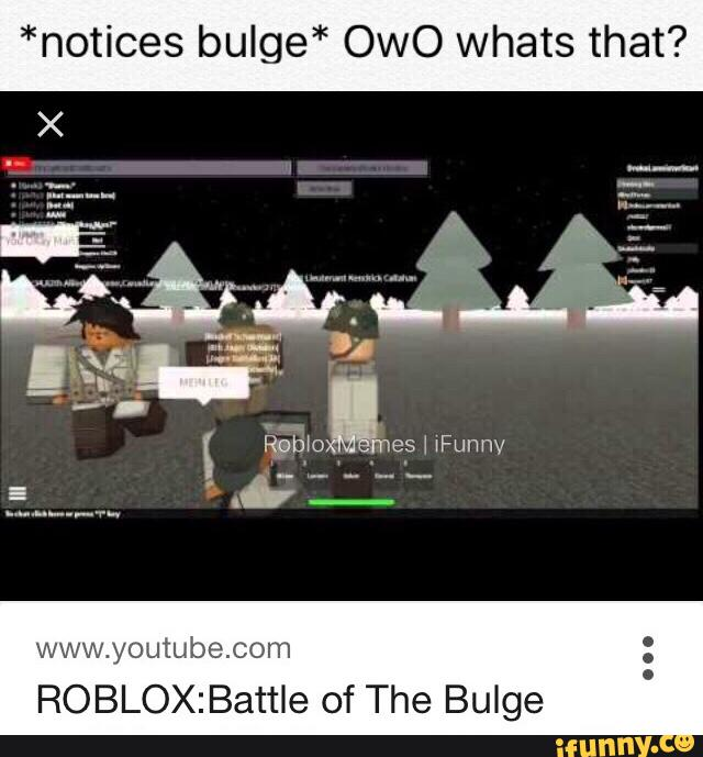 Notices Bulge Owo Whats That Www Youtube Com Roblox Battle Of