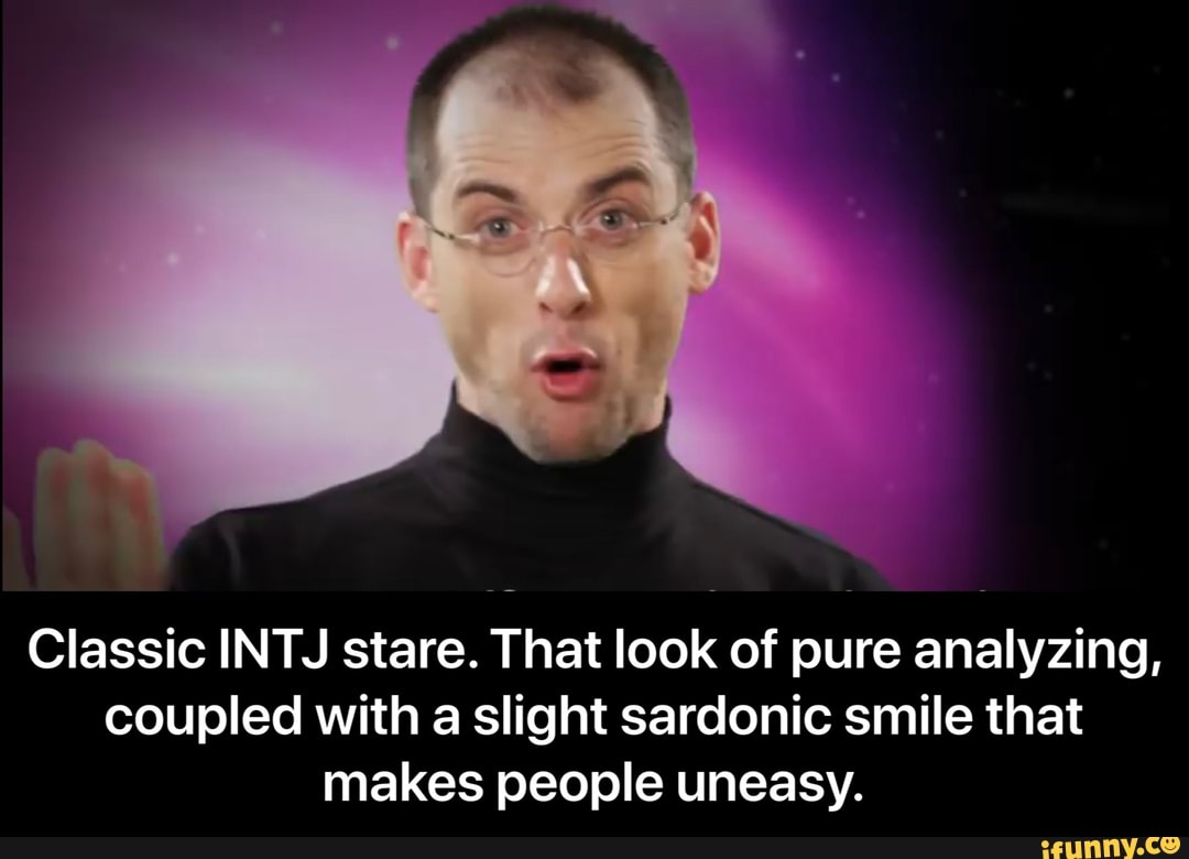 Classic INTJ stare  That look of pure analyzing, coupled